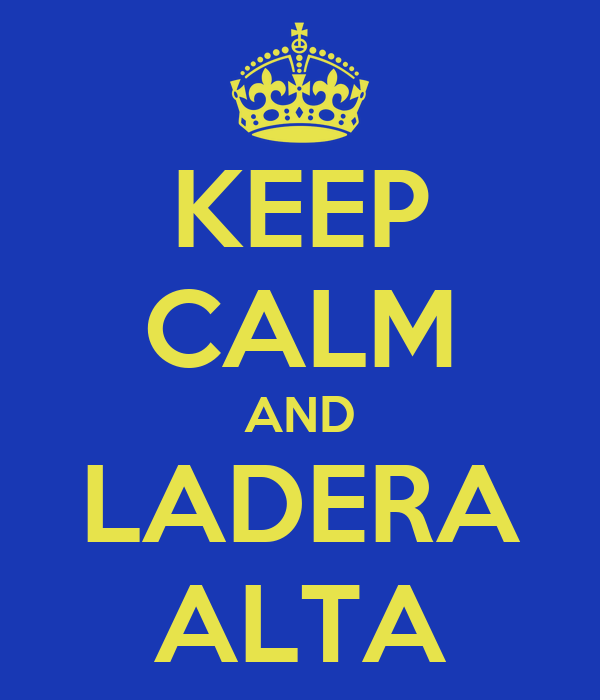 KEEP CALM AND LADERA ALTA