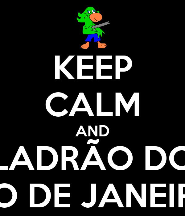 KEEP CALM AND LADRÃO DO RIO DE JANEIRO