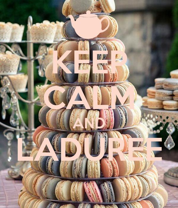 KEEP CALM AND LADUREE