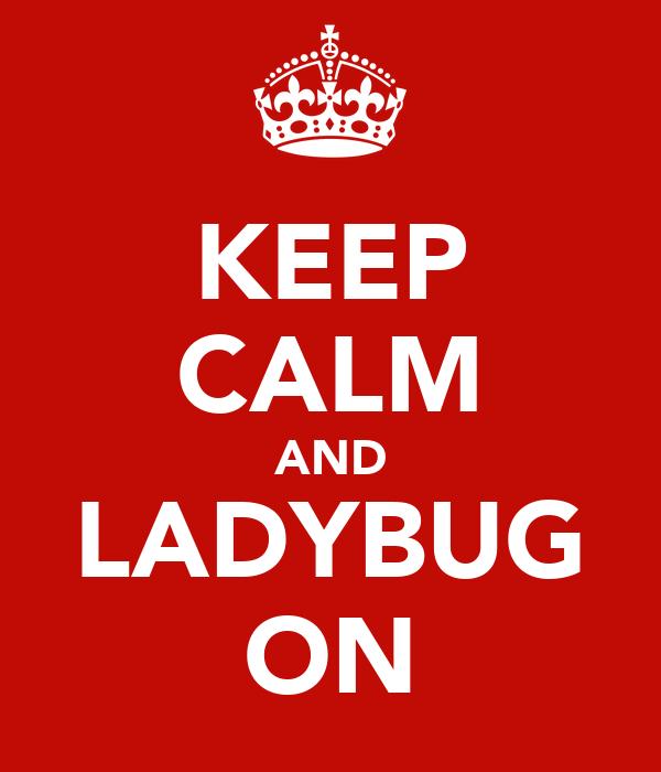 KEEP CALM AND LADYBUG ON