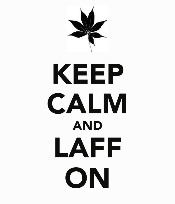 KEEP CALM AND LAFF ON