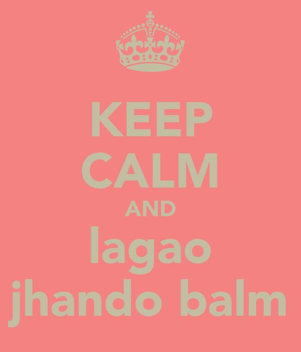 KEEP CALM AND lagao jhando balm