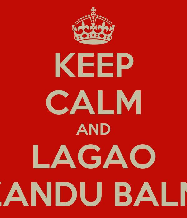 KEEP CALM AND LAGAO ZANDU BALM