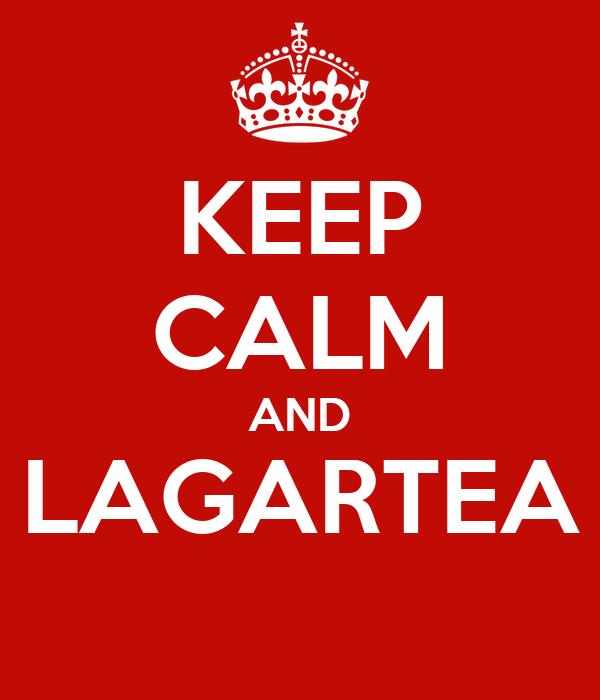 KEEP CALM AND LAGARTEA