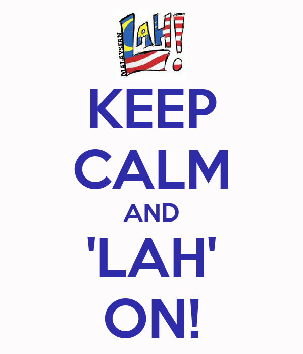 KEEP CALM AND 'LAH' ON!