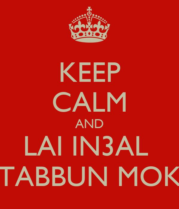 KEEP CALM AND LAI IN3AL  TABBUN MOK
