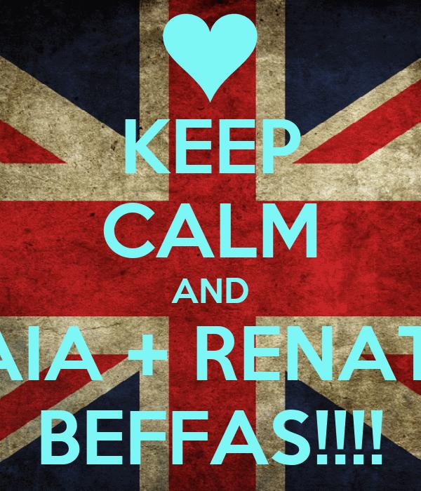 KEEP CALM AND LAIA + RENATA BEFFAS!!!!