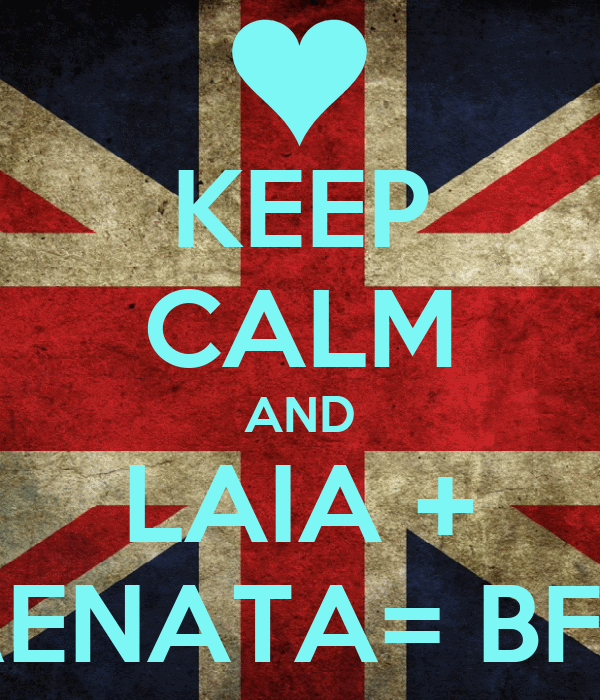 KEEP CALM AND LAIA + RENATA= BFF