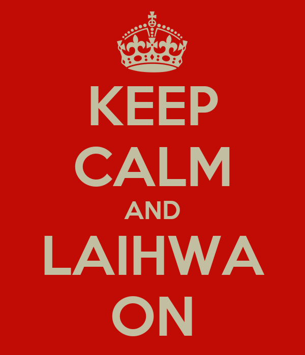 KEEP CALM AND LAIHWA ON