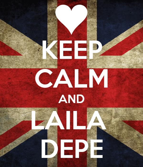 KEEP CALM AND LAILA  DEPE