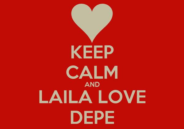 KEEP CALM AND LAILA LOVE DEPE