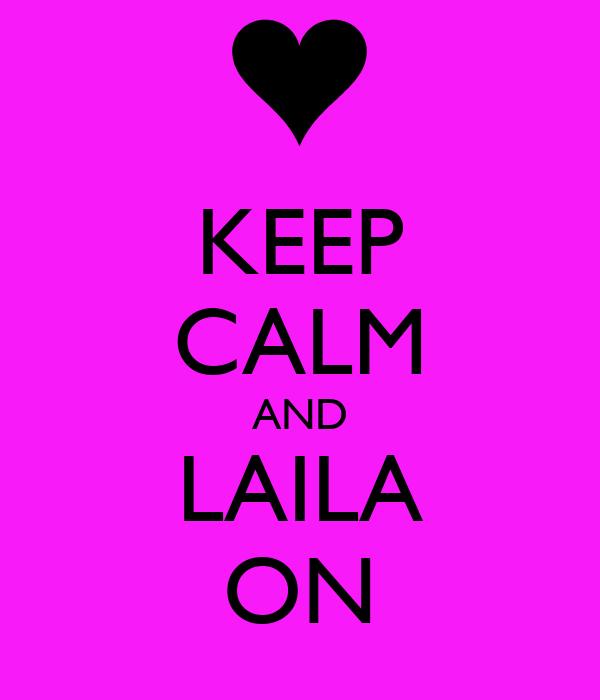 KEEP CALM AND LAILA ON