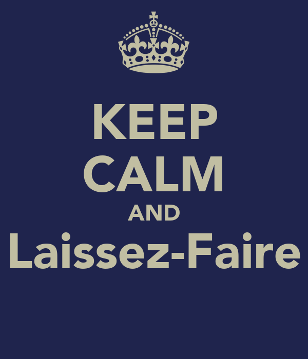 KEEP CALM AND Laissez-Faire