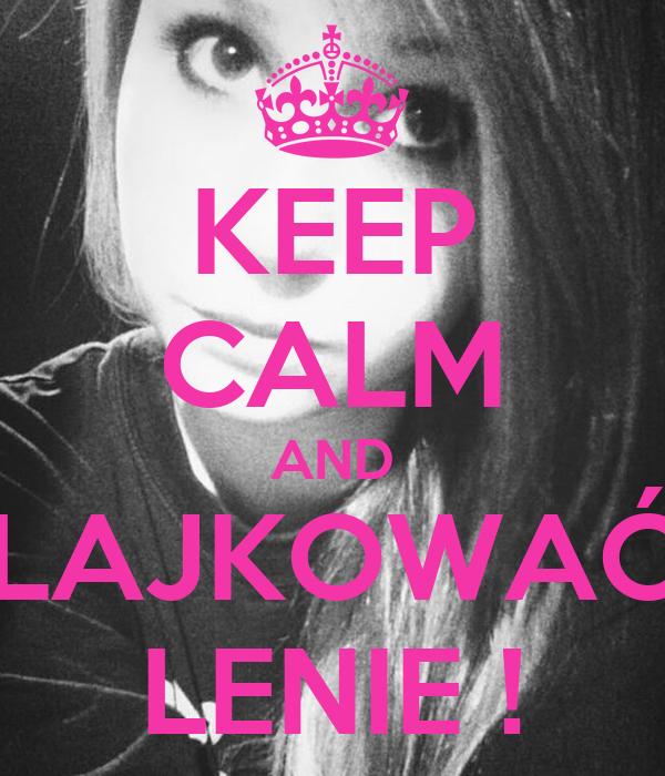 KEEP CALM AND LAJKOWAĆ LENIE !