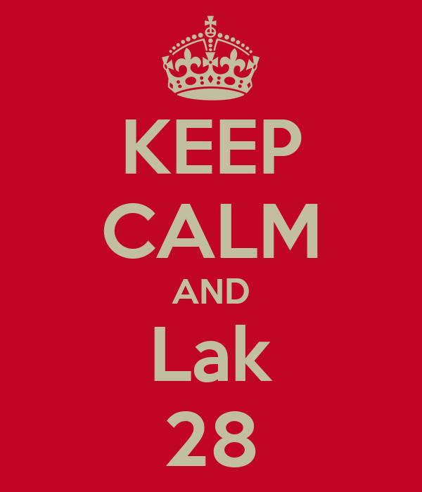 KEEP CALM AND Lak 28