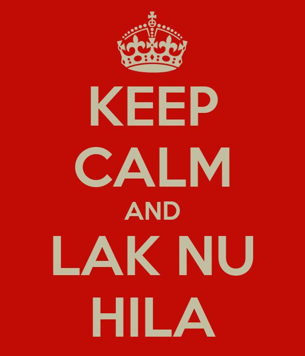KEEP CALM AND LAK NU HILA