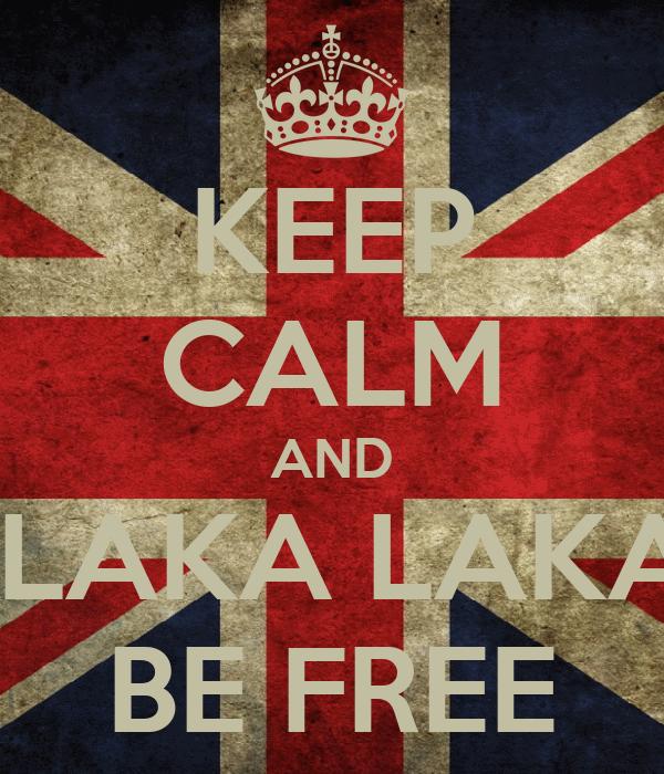 KEEP CALM AND  LAKA LAKA BE FREE