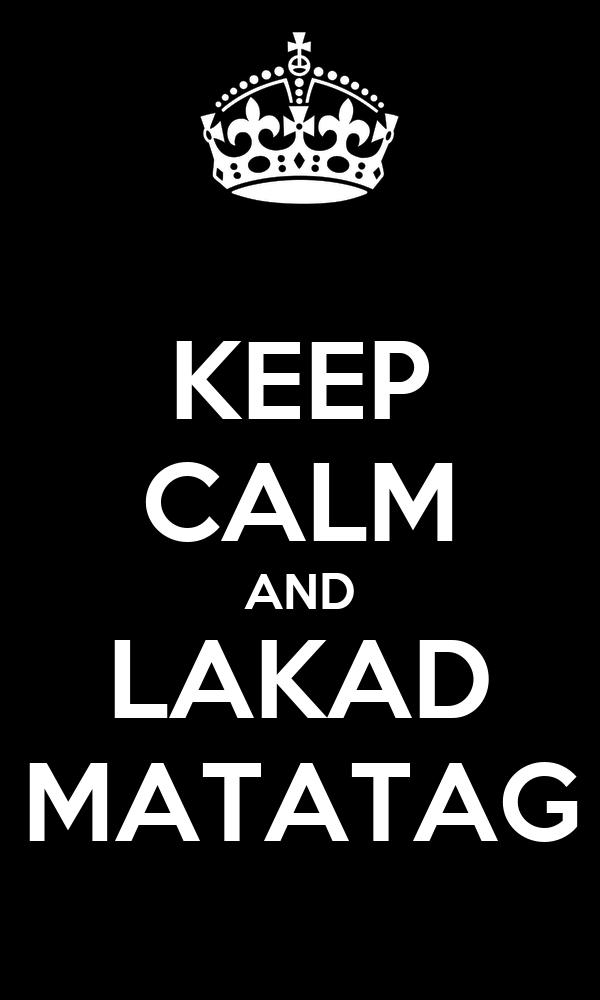 KEEP CALM AND LAKAD MATATAG