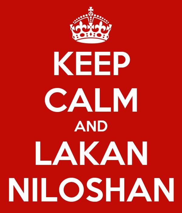 KEEP CALM AND LAKAN NILOSHAN
