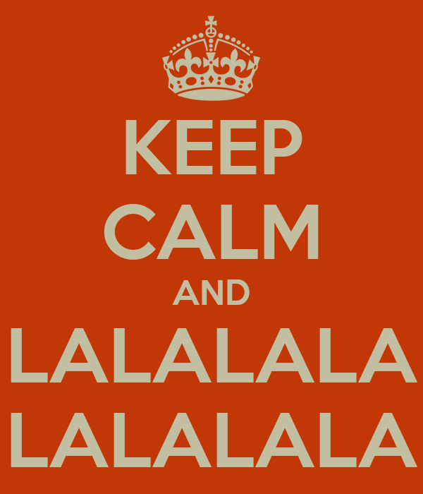KEEP CALM AND LALALALA LALALALA