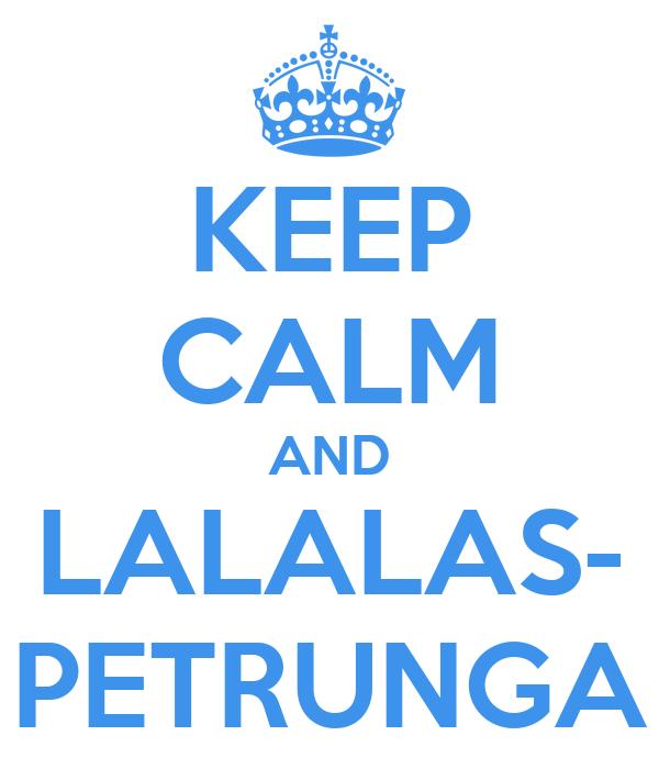 KEEP CALM AND LALALAS- PETRUNGA