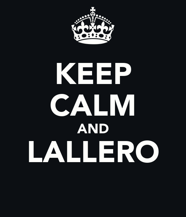 KEEP CALM AND LALLERO