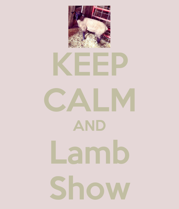 KEEP CALM AND Lamb Show