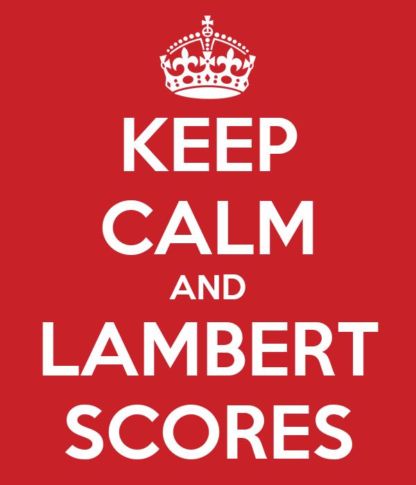 KEEP CALM AND LAMBERT SCORES