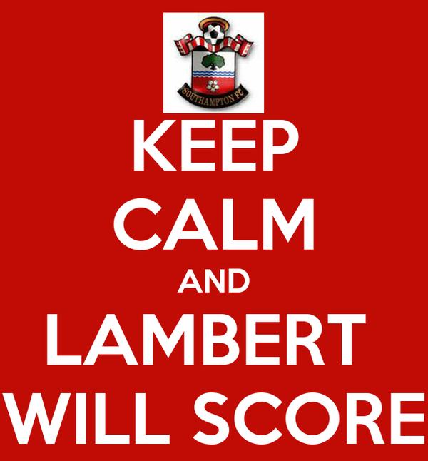 KEEP CALM AND LAMBERT  WILL SCORE