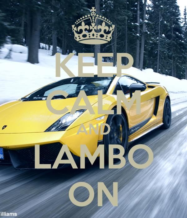 KEEP CALM AND LAMBO ON