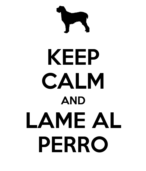 KEEP CALM AND LAME AL PERRO