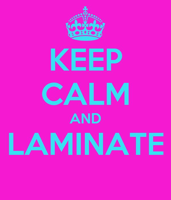 KEEP CALM AND LAMINATE