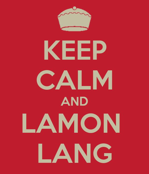 KEEP CALM AND LAMON  LANG