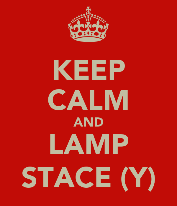 KEEP CALM AND LAMP STACE (Y)