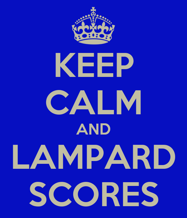 KEEP CALM AND LAMPARD SCORES