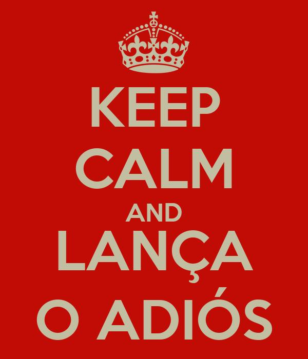 KEEP CALM AND LANÇA O ADIÓS