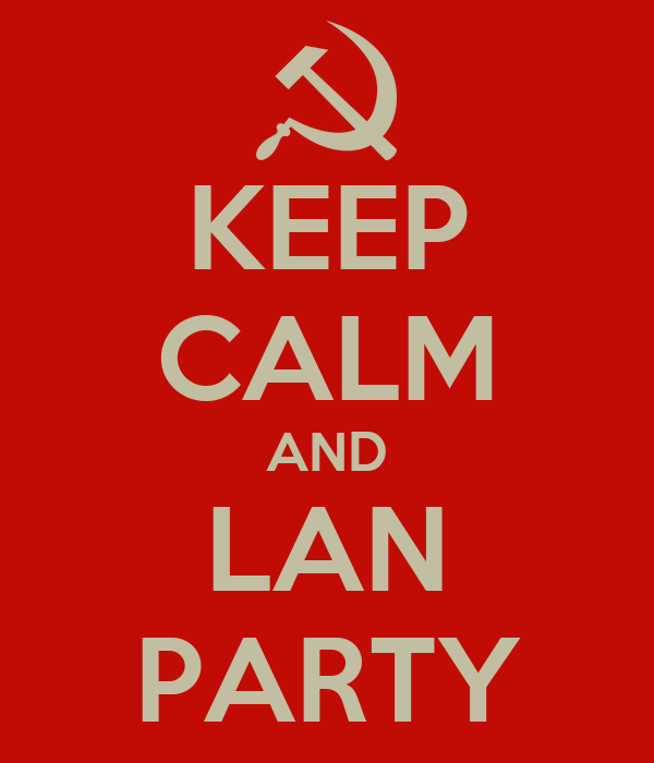 KEEP CALM AND LAN PARTY