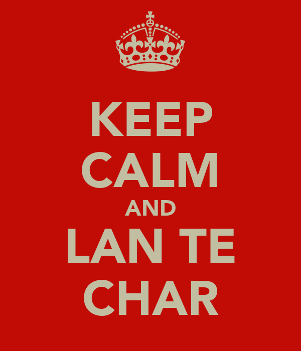 KEEP CALM AND LAN TE CHAR