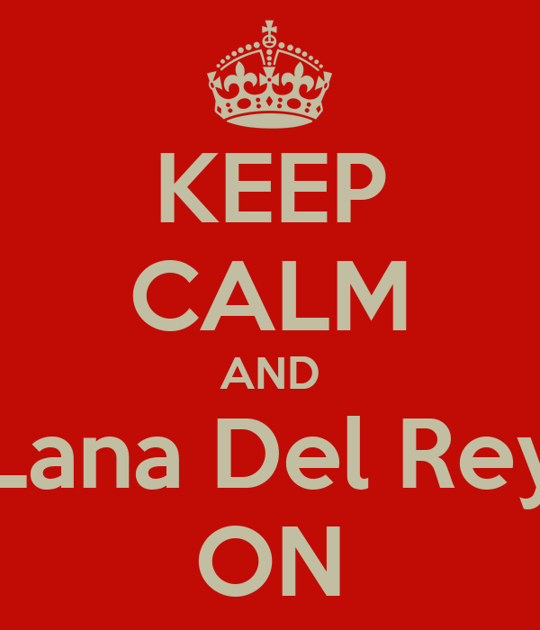 KEEP CALM AND Lana Del Rey ON
