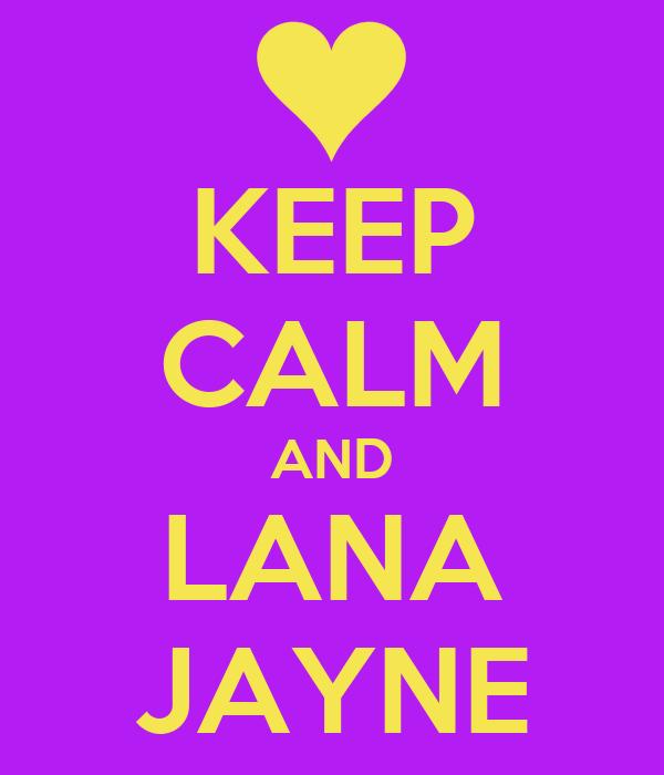 KEEP CALM AND LANA JAYNE