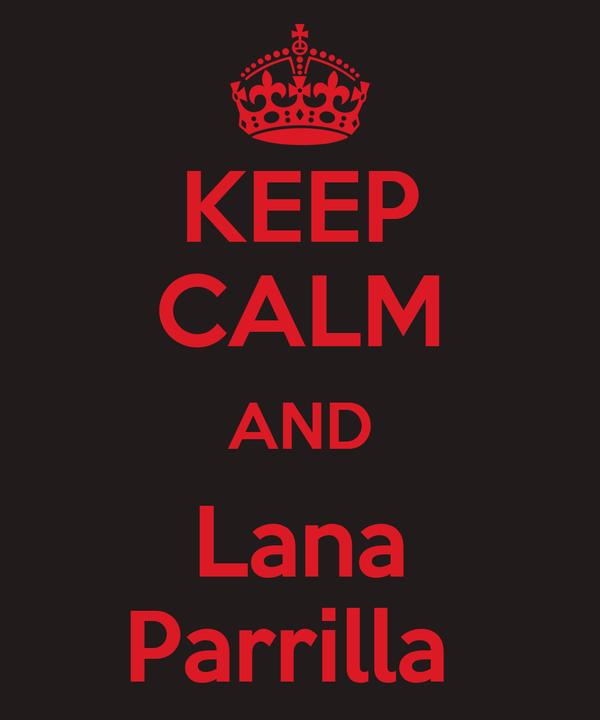 KEEP CALM AND Lana Parrilla