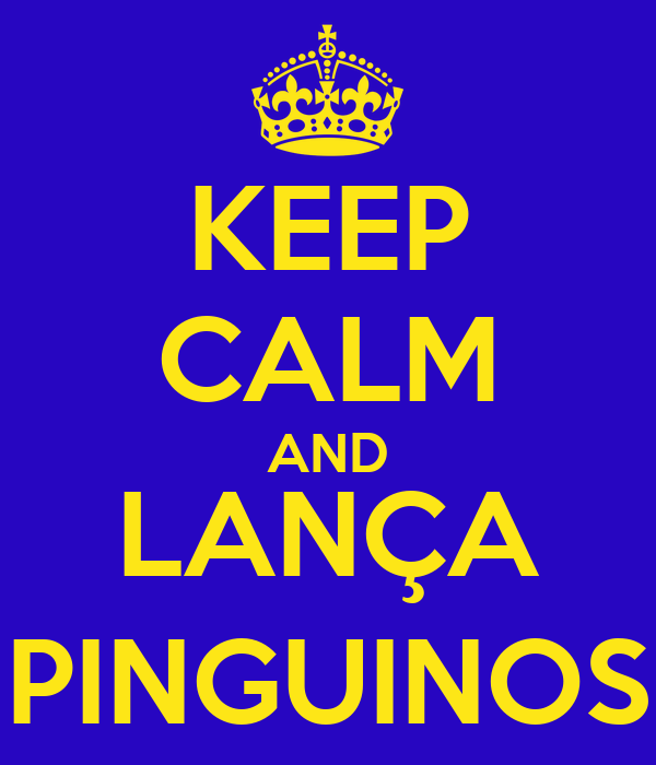 KEEP CALM AND LANÇA PINGUINOS