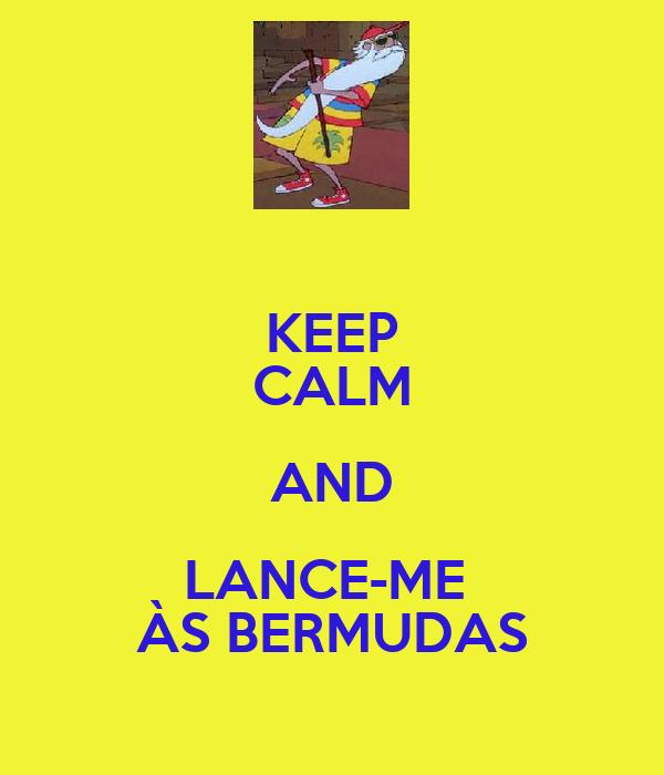 KEEP CALM AND LANCE-ME  ÀS BERMUDAS