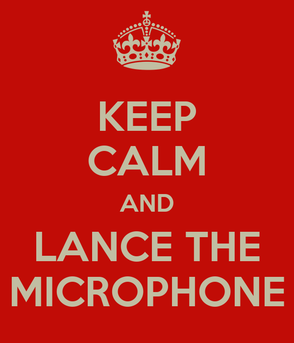 KEEP CALM AND LANCE THE MICROPHONE