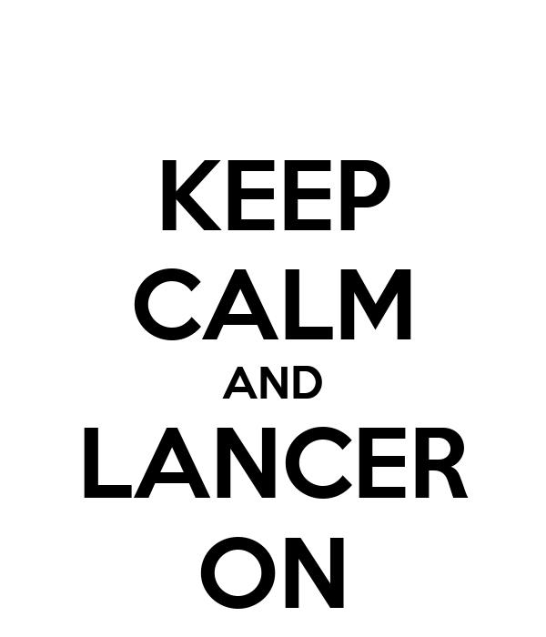 KEEP CALM AND LANCER ON