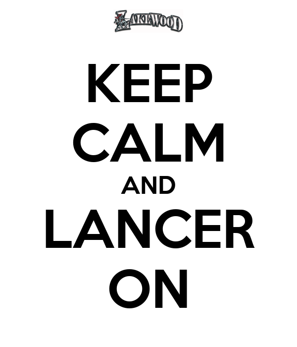 KEEP CALM AND LANCER ON