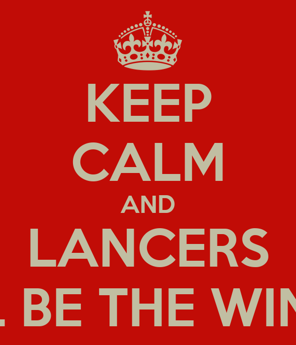 KEEP CALM AND LANCERS WILL BE THE WINNER