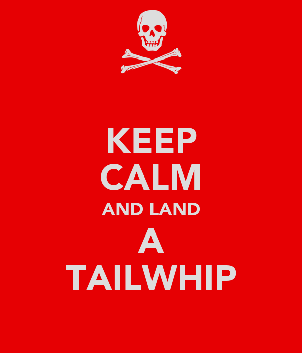 KEEP CALM AND LAND A TAILWHIP