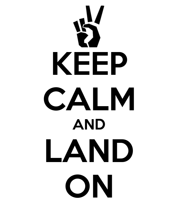 KEEP CALM AND LAND ON