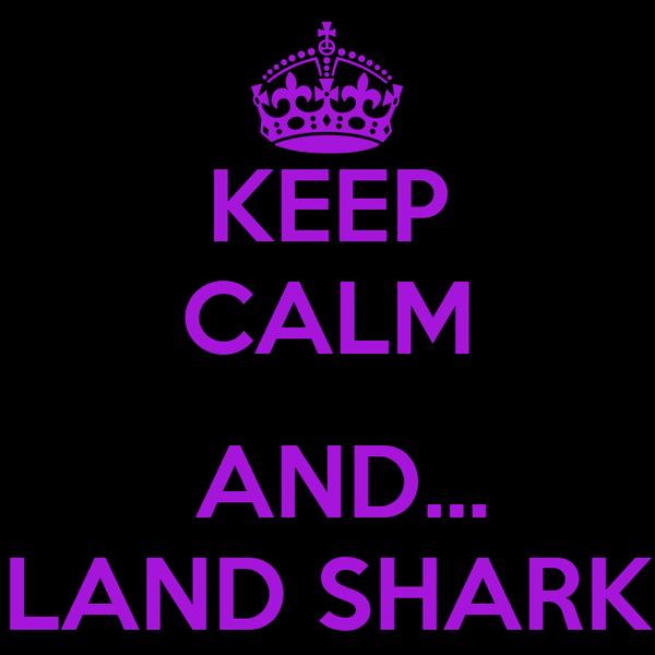 KEEP CALM   AND... LAND SHARK